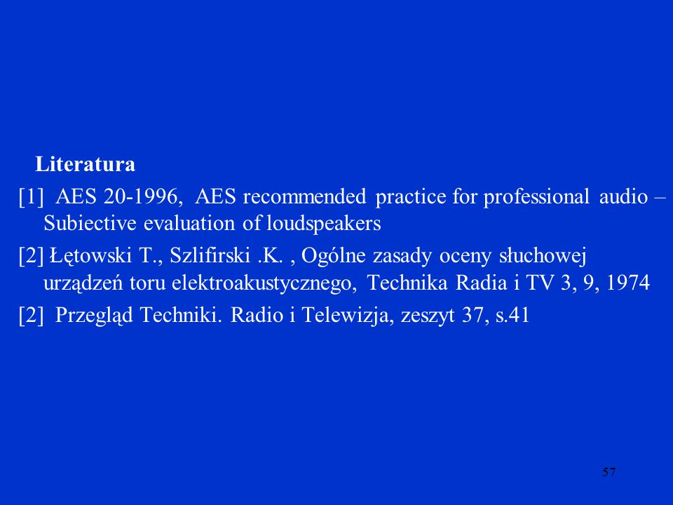 Literatura [1] AES 20-1996, AES recommended practice for professional audio – Subiective evaluation of loudspeakers.